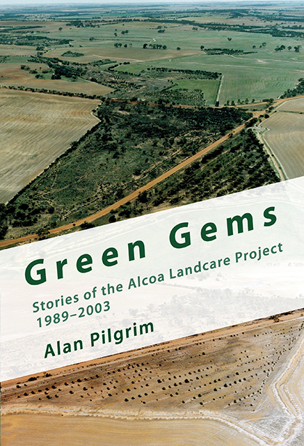 Green Gems: Stories of the Alcoa Landcare Project 1989 – 2003 book cover by Alan Pilgrim